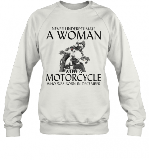 Never Underestimate A Woman With Morocrycle Who Was Born In December T-Shirt Unisex Sweatshirt