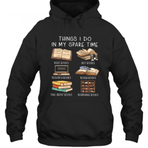 Things I Do In My Spare Time Read Books And Buy Books T-Shirt Unisex Hoodie