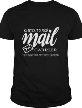 Be nice to your mail carrier they know your dirty little secrets shirt