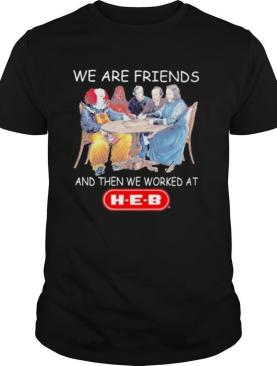 Halloween horror characters we are friends and then we worked at heb shirt