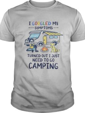 I googled my symptoms turns out i just need to go camping dogs shirt