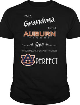 I'm Grandma And A Auburn Tigers Fan Which Means I'm Pretty Much Perfect shirt