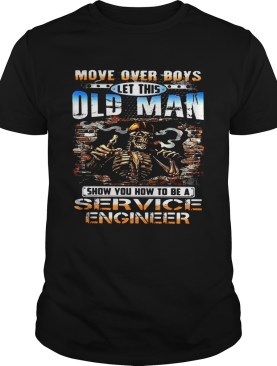MOVE OVER BOYS LET THIS OLD MAN SHOW YOU HOW TO BE A SERVICE ENGINEER SKULL SMOKING shirt