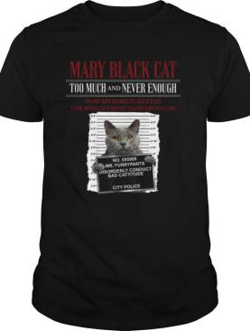 Mary Black Cat Too Much And Never Enough How My Family Created The World's Most Dangerous Cat shirt