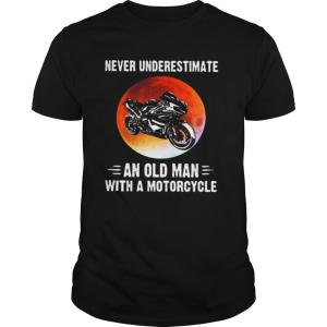 NEVER UNDERESTIMATE AN OLD MAN WITH A MOTORCYCLE SUNSET shirt