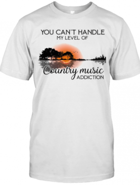 You Can'T Handle My Level Of Country Music Addiction Guitar T-Shirt