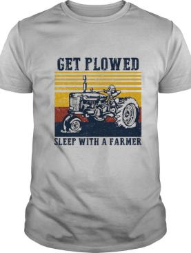 Get Plowed Sleep With A Farmer Tractor Vintage Retro shirt