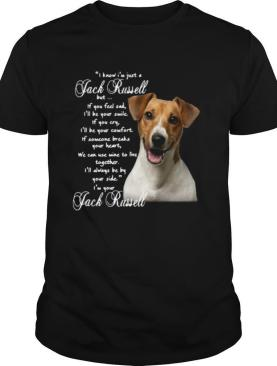 I Know I'm Just A Jack Russell But If You Feel Sad I'll Be Your Smile shirt