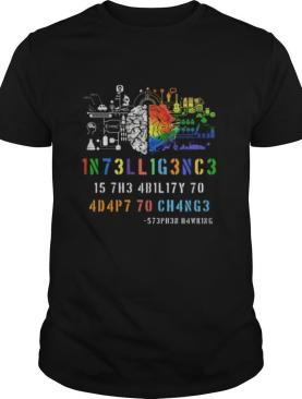Intelligence Is The Ability To Adapt To Change Stephen Hawking shirt