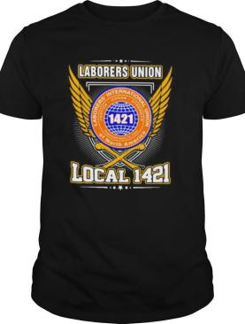 Laborers international union of north america local 1421 shirt