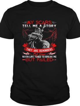 My Scars Tell Me A Story They Are Reminders When Life Tried To Break Me But Failed shirt