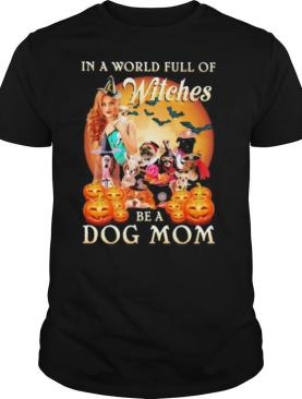Halloween in a world full of witches be a dog mom moon shirt