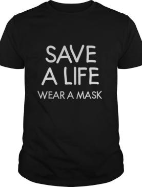 Save A Life Wear A Mask shirt