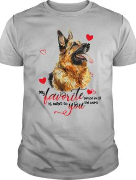 German Shepherd Dog My Favorite Peace In All The World Is Next You shirt