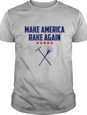 Make America Rake Again Saying Political shirt