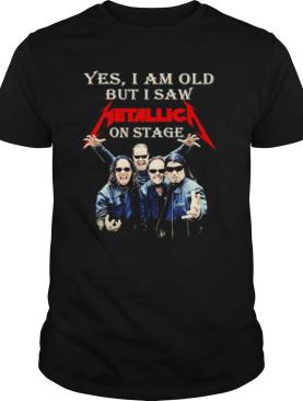 Yes I Am Old But I Saw Metallic On Stage shirt