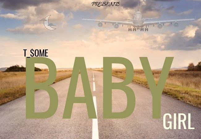 [Music] T_Some – Baby Girl