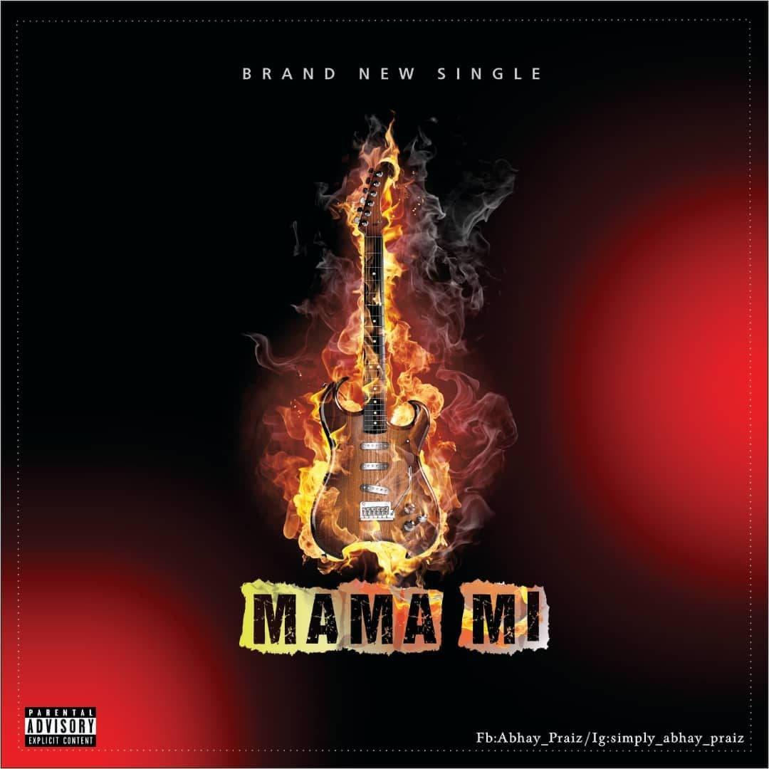 New Music: Abhay Praiz – Mama mi