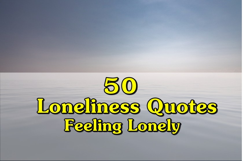 Loneliness quotes feeling lonely