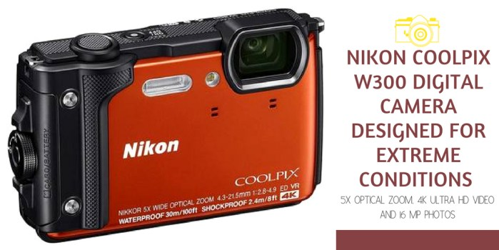 Nikon COOLPIX W300 Digital Camera Designed for Extreme Conditions with 5x Optical Zoom, 4K Ultra HD Video and 16 MP Photos
