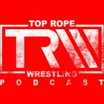 Top Rope Wrestling Podcast
