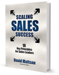 Scaling Sales Success: 16 Key Principles for Sales Leaders - Kindle Edition by David Mattson