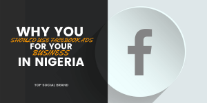 Why Use Facebook Ads for your business in Nigeria
