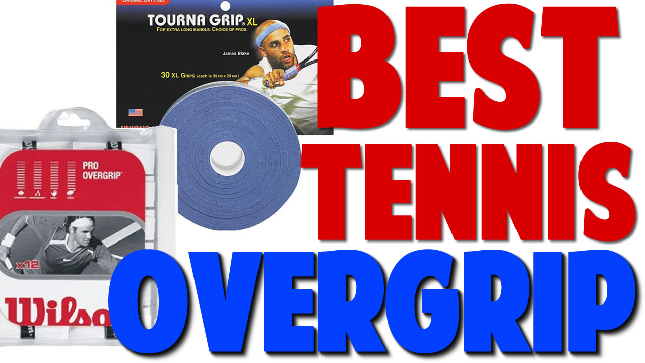 Tennis Overgrip - Whats the Best?