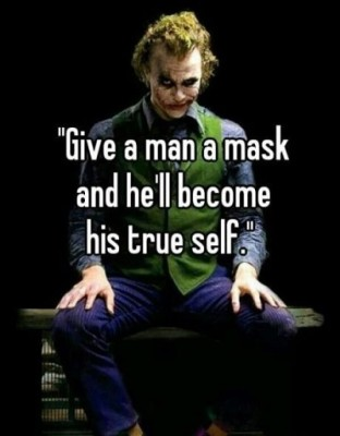 Give a man a mask and he will become his true self