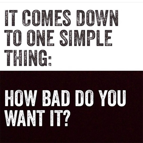 motivational-quotes-wallpapers-t-comes-down-to-one-simple-thing-how-bad-do-you-want-it