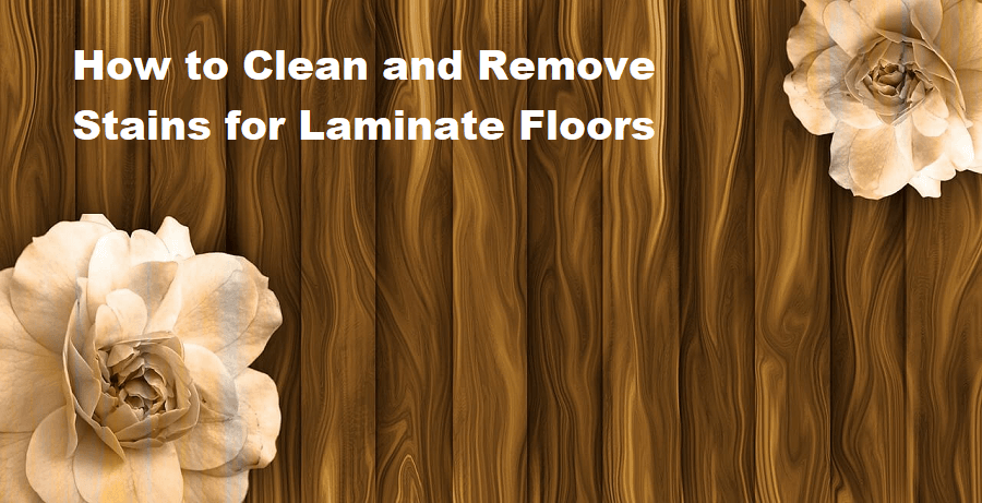 How to Clean and Remove Stains for Laminate Floors