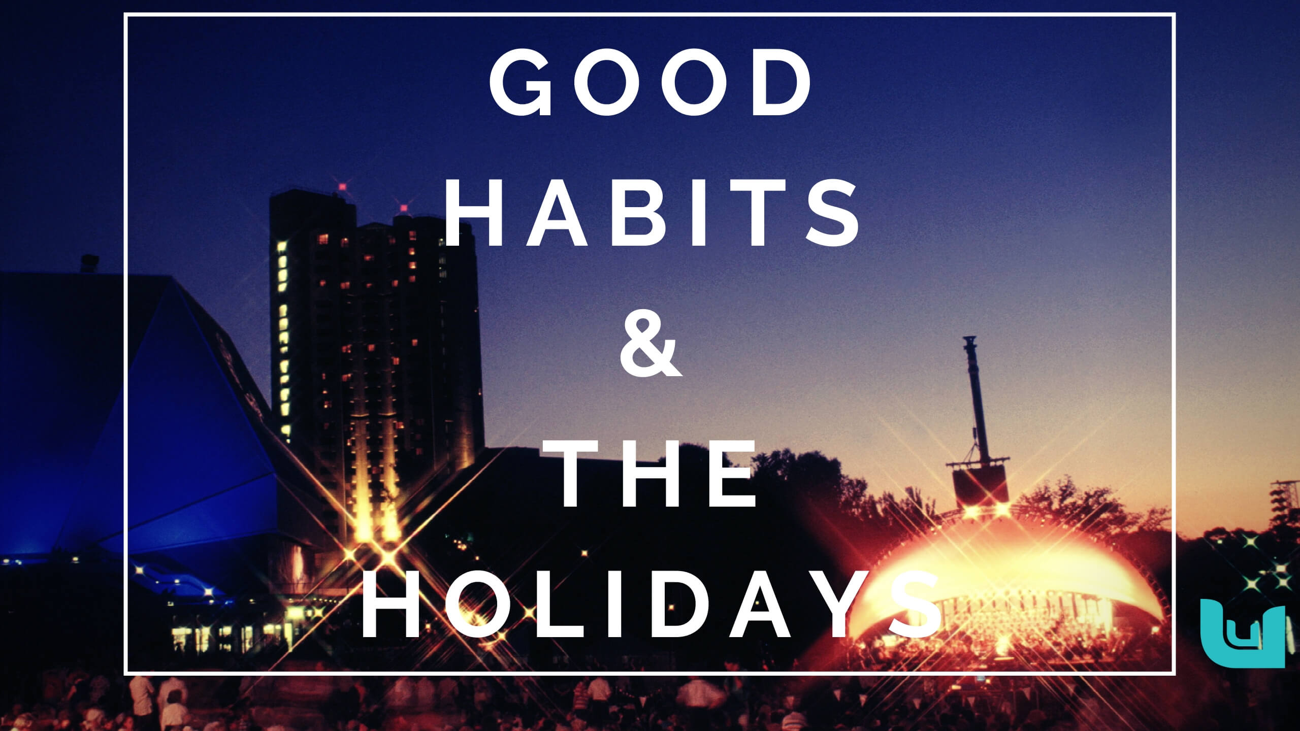 Good Habits During the Holidays