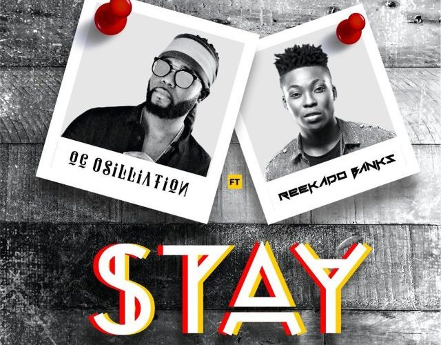 Oc Osilliation Ft. Reekado Banks – Stay Remix