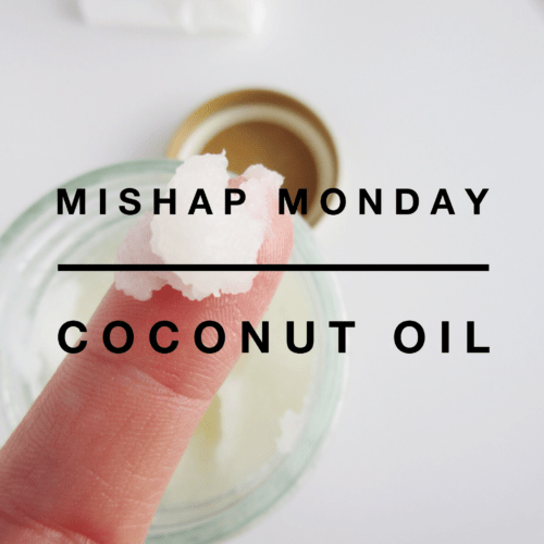 Mishap Monday: Coconut Oil