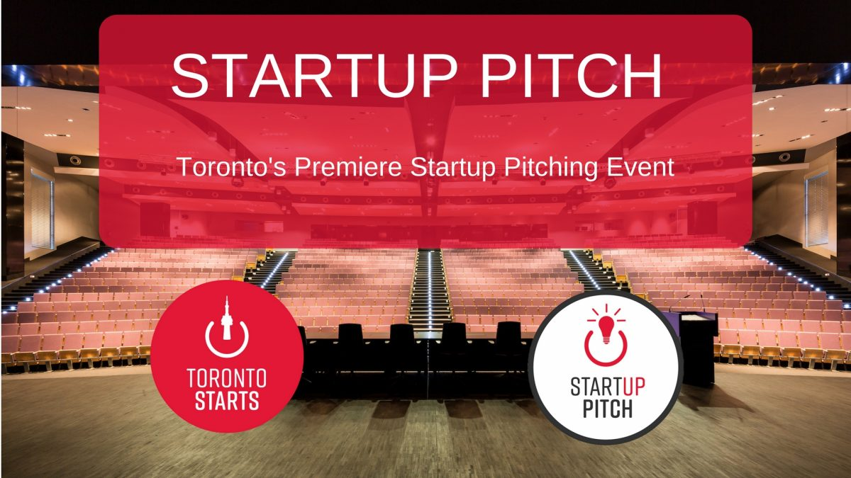 STARTUP PITCH Toronto's Premiere Startup Pitch event with TorontoStarts