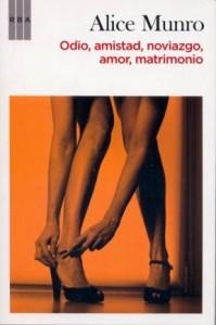 """Odio, amistad, noviazgo, amor, matrimonio"" de Alice Munro (Editorial RBA)"