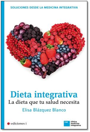 'Dieta integrativa: la dieta que tu salud necesita', publicado por Ediciones i, de Elisa Blázquez