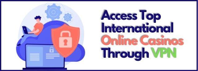 Access Top International Online Casinos Through VPN