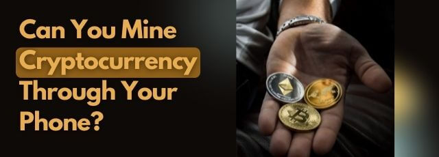 Mine Cryptocurrency Through Your Phone