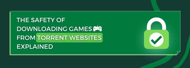 Safety of Downloading Games From Torrent Websites