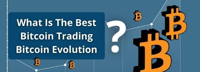 Best Bitcoin Trading Bitcoin Evolution
