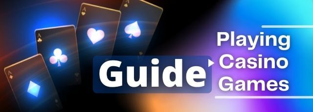 Guide on Playing Casino Games
