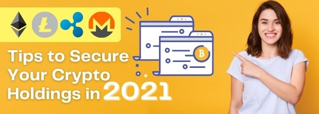Tips to Secure Your Crypto Holdings in 2021