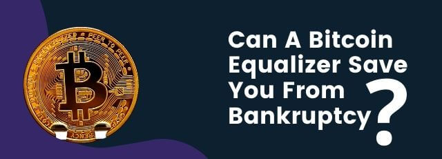 Can A Bitcoin Equalizer Save You From Bankruptcy