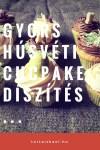 Húsvéti cupcake díszítési ötletek és a technikák, videókkal