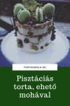 Pisztáciás torta, ehető mohával