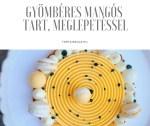 Gyömbéres mangó tart, citrom ganache, meglepetéssel