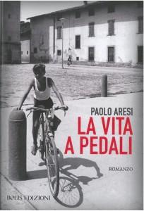 Copertina de La vita a pedali: il libro presentato da Paolo Aresi agli incontri cicloletterari