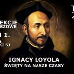 Dzień 1. Rekolekcji Jubileuszowych o Św. Ignacym Loyoli