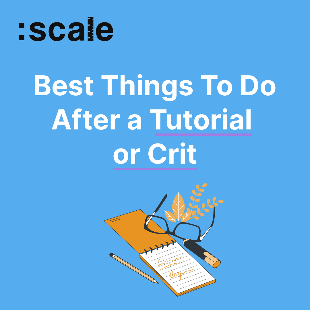 Best Things To Do After a Tutorial or Crit